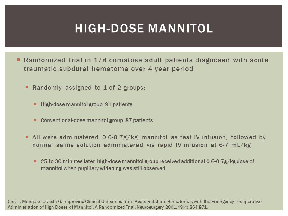 high-dose mannitol Randomized trial in 178 comatose adult patients diagnosed with acute traumatic subdural hematoma over 4 year period.