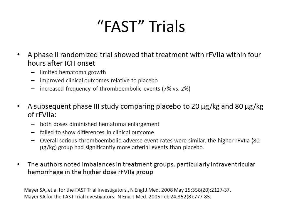 FAST Trials A phase II randomized trial showed that treatment with rFVIIa within four hours after ICH onset.