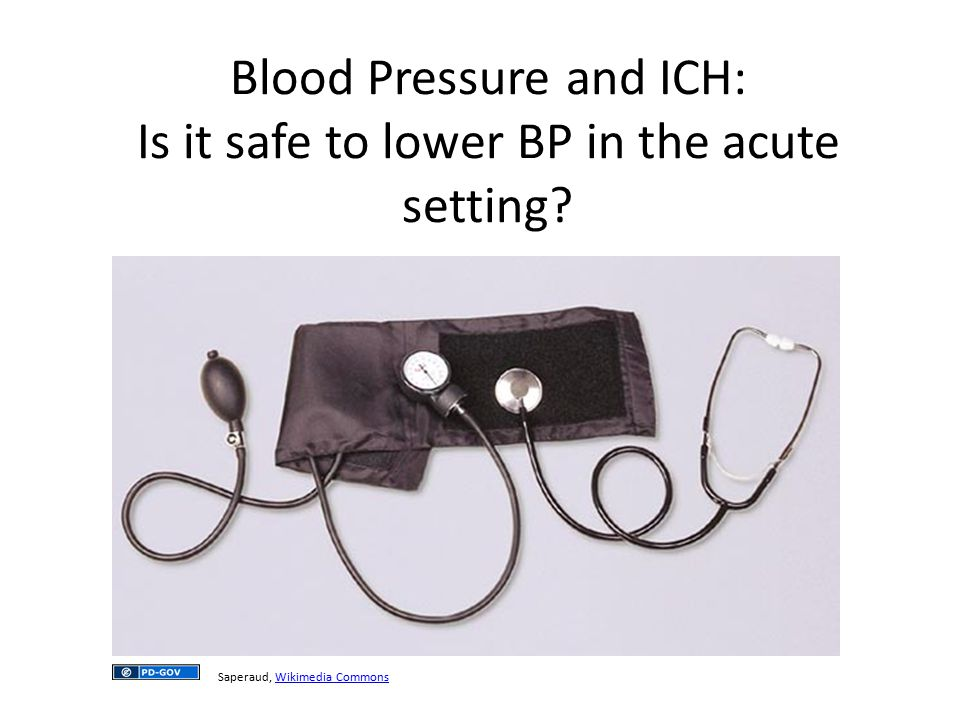 Blood Pressure and ICH: Is it safe to lower BP in the acute setting