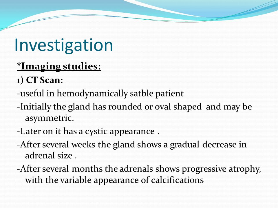 Investigation *Imaging studies: 1) CT Scan: