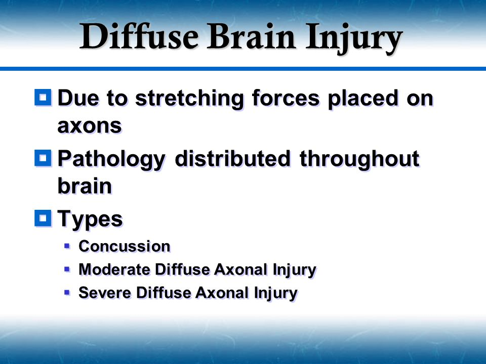Diffuse Brain Injury Due to stretching forces placed on axons