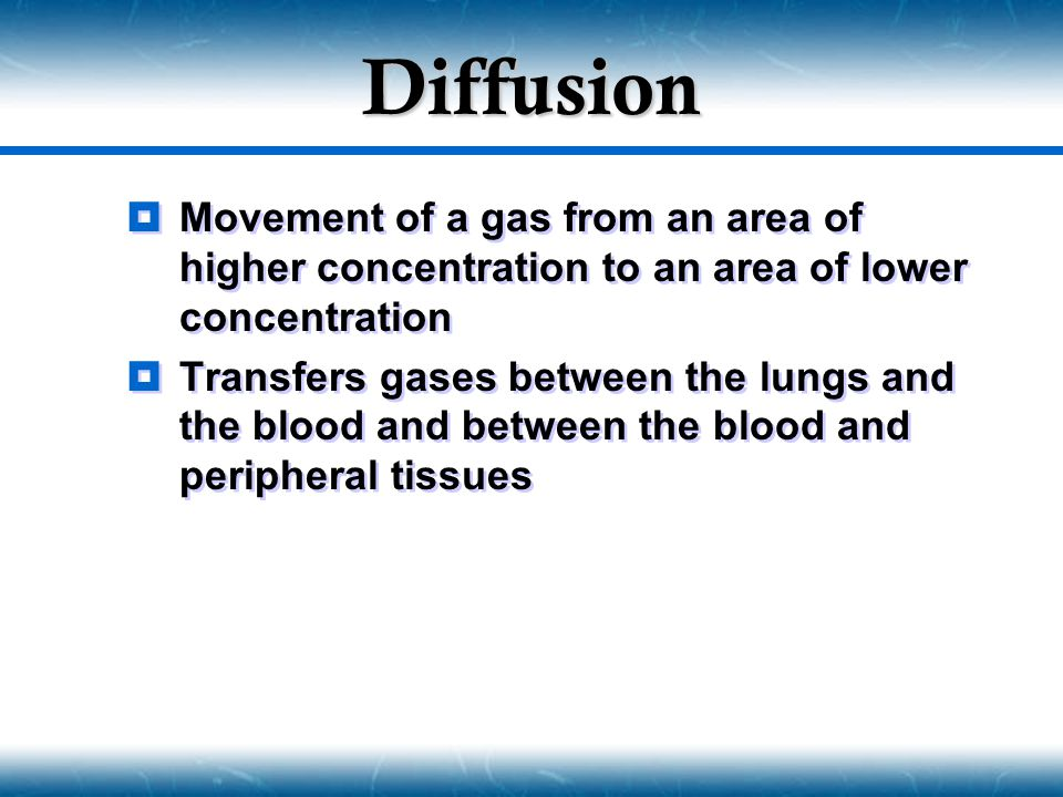Diffusion Movement of a gas from an area of higher concentration to an area of lower concentration.