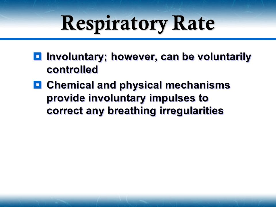 Respiratory Rate Involuntary; however, can be voluntarily controlled