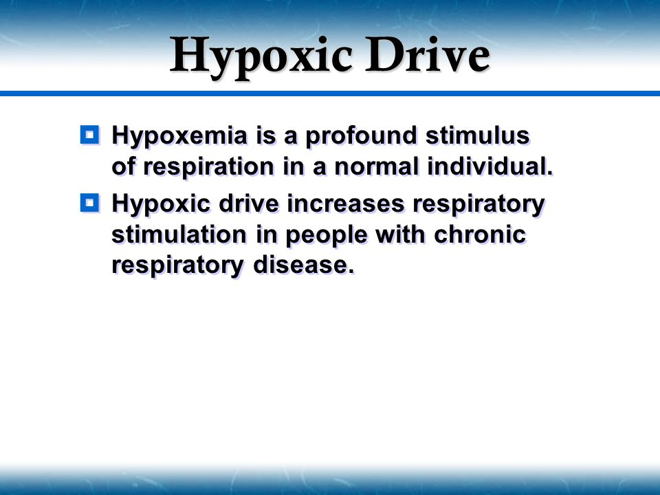 Hypoxic Drive Hypoxemia is a profound stimulus of respiration in a normal individual.