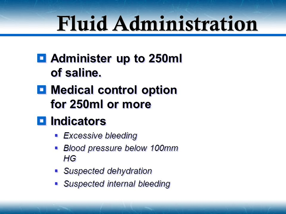 Fluid Administration Administer up to 250ml of saline.