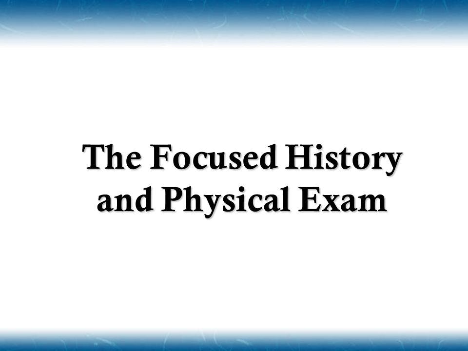 The Focused History and Physical Exam