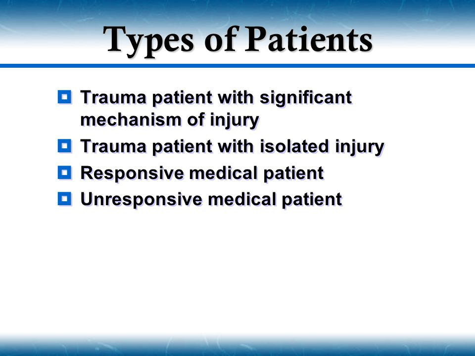 Types of Patients Trauma patient with significant mechanism of injury