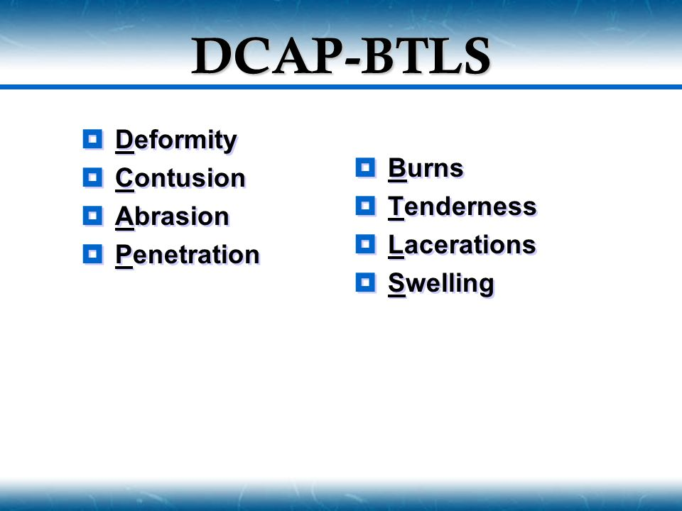 DCAP-BTLS Deformity Contusion Burns Abrasion Tenderness Penetration