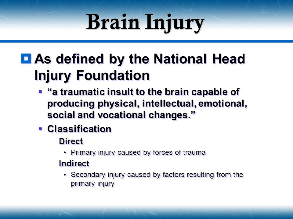 Brain Injury As defined by the National Head Injury Foundation