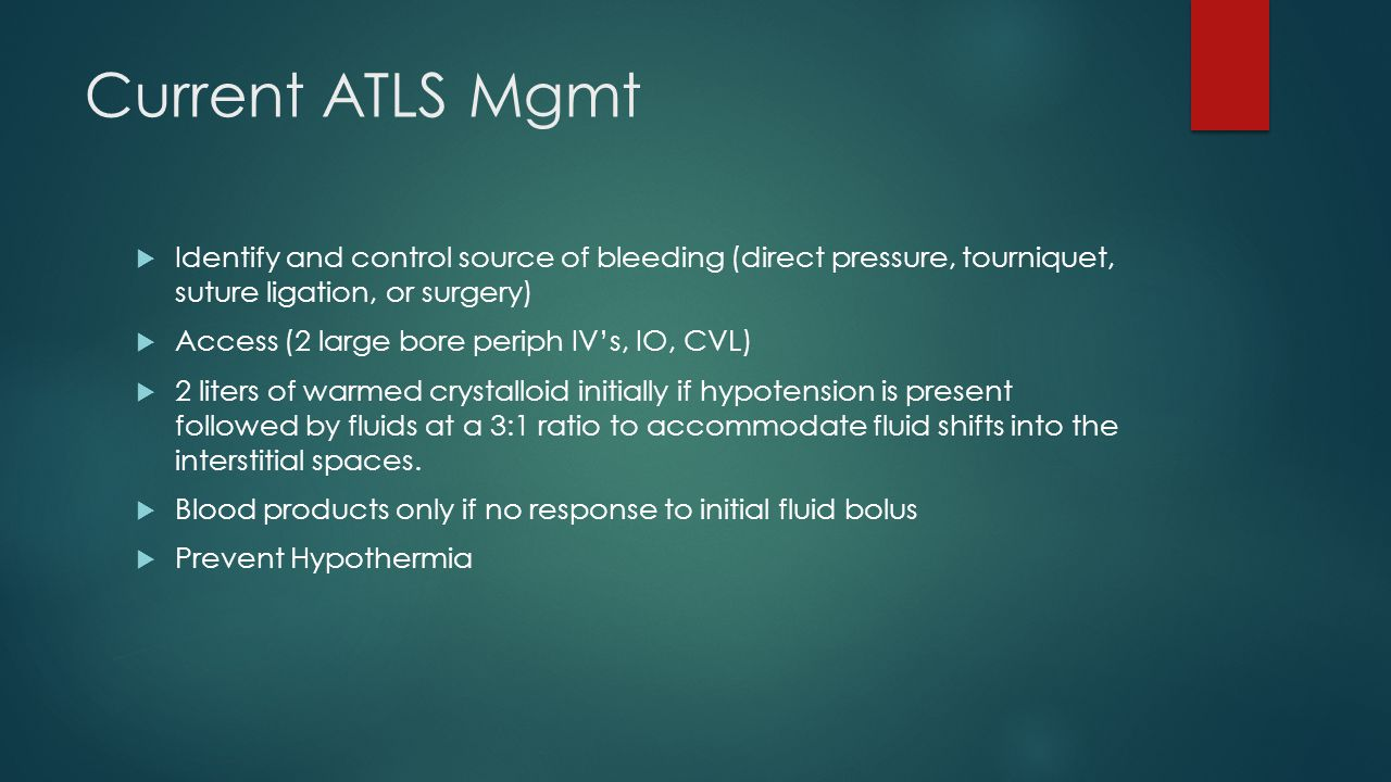 Current ATLS Mgmt Identify and control source of bleeding (direct pressure, tourniquet, suture ligation, or surgery)