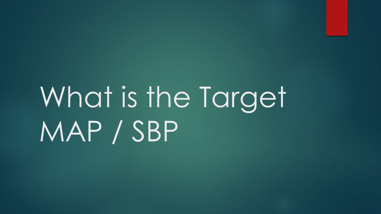 What is the Target MAP / SBP