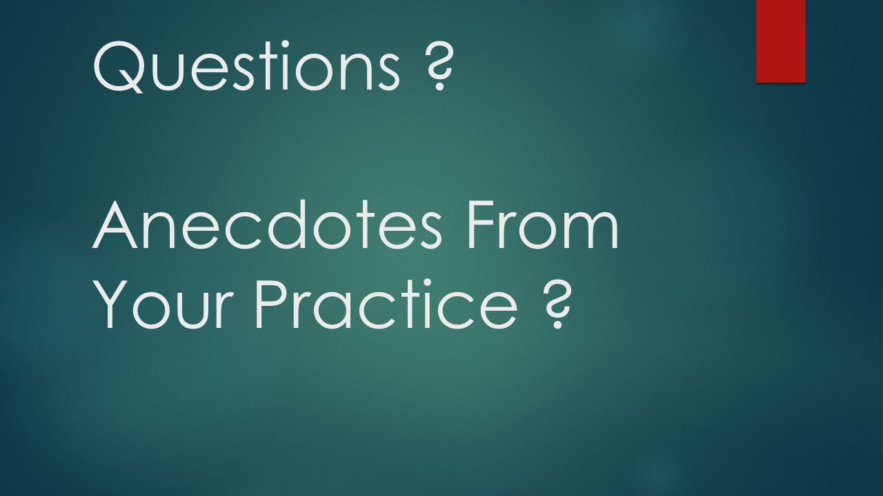 Questions Anecdotes From Your Practice