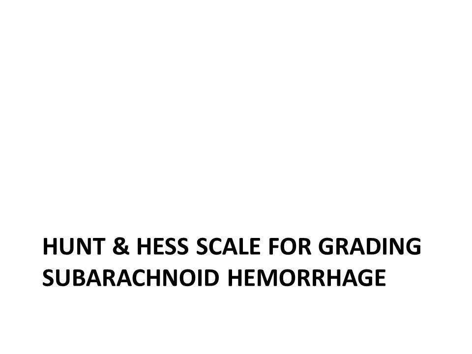 HUNT & HESS SCALE FOR GRADING SUBARACHNOID HEMORRHAGE