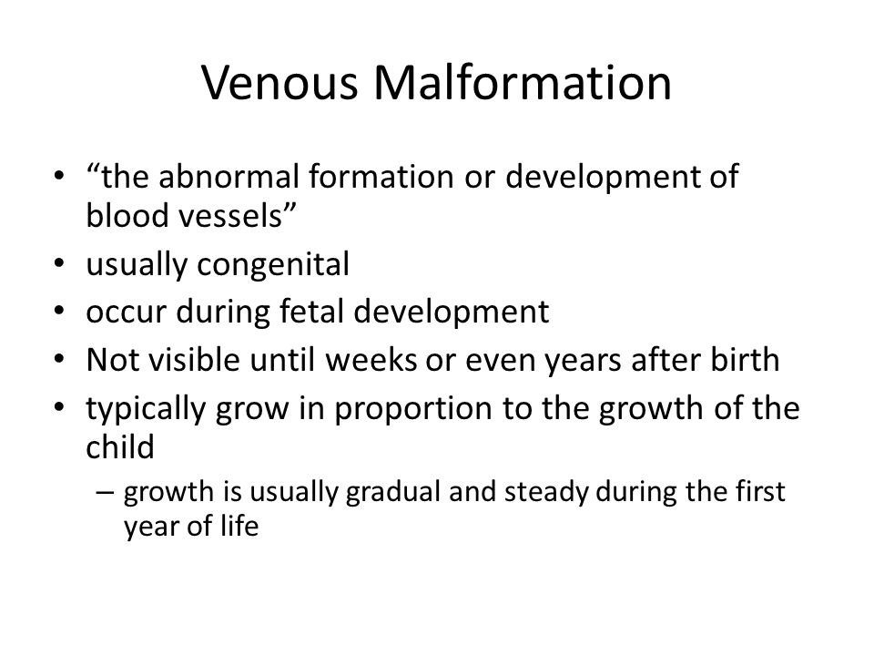 Venous Malformation the abnormal formation or development of blood vessels usually congenital. occur during fetal development.