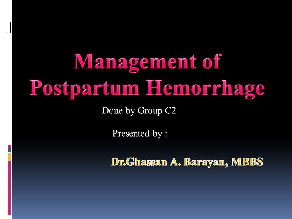 Postpartum Hemorrhage Dr.Ghassan A. Barayan, MBBS