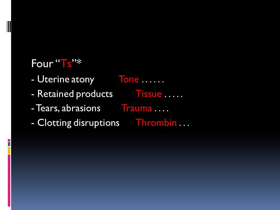 Four Ts * Tone . . . . . . - Uterine atony