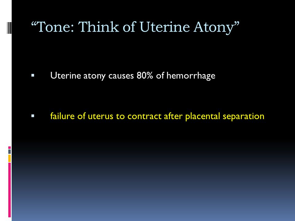 Tone: Think of Uterine Atony