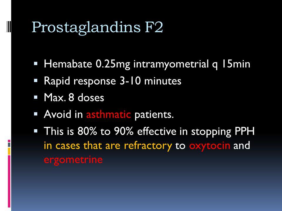 Prostaglandins F2 Hemabate 0.25mg intramyometrial q 15min