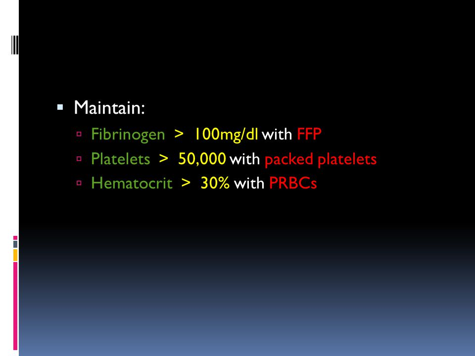 Maintain: Fibrinogen > 100mg/dl with FFP