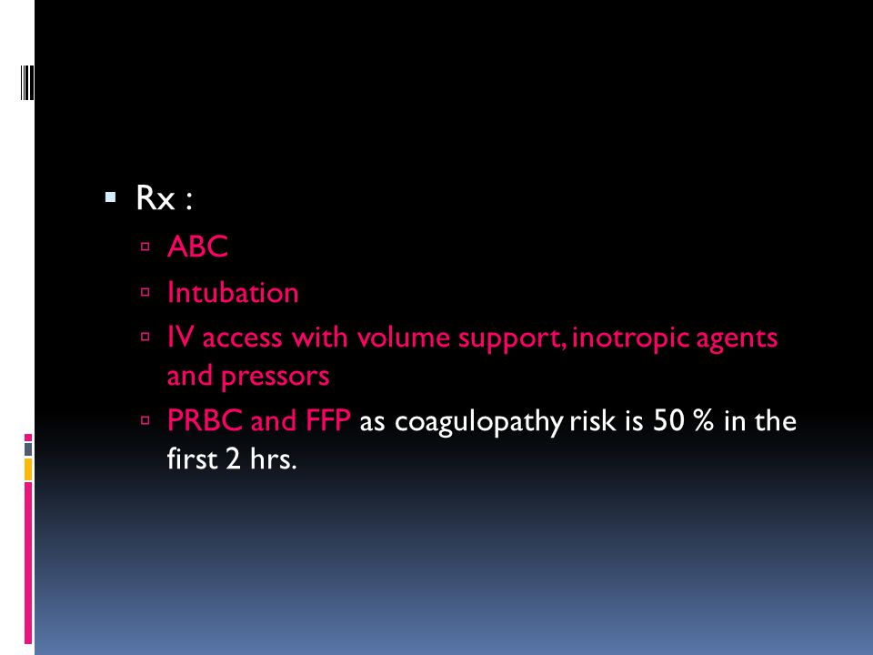 Rx : ABC. Intubation. IV access with volume support, inotropic agents and pressors.