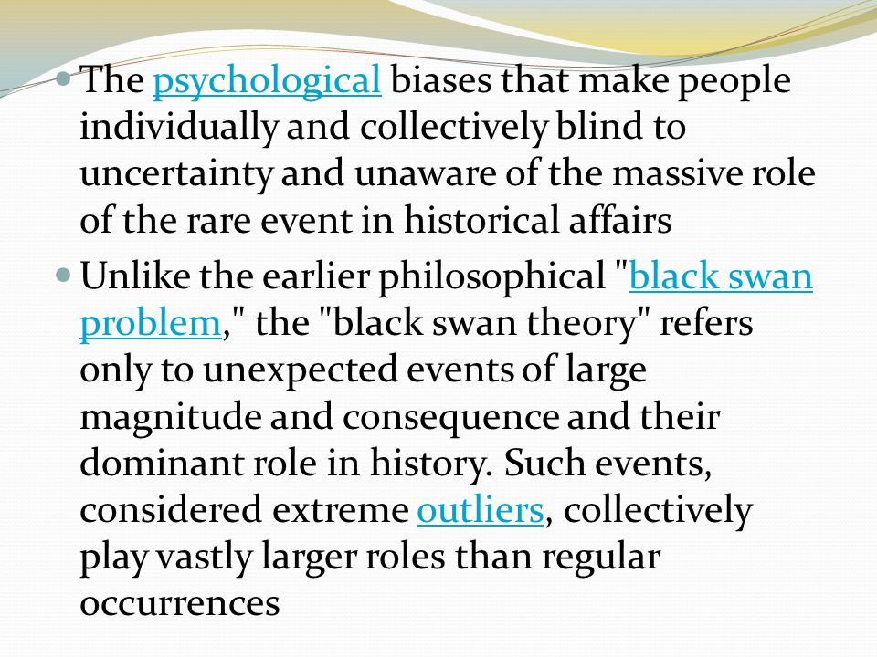 The psychological biases that make people individually and collectively blind to uncertainty and unaware of the massive role of the rare event in historical affairs