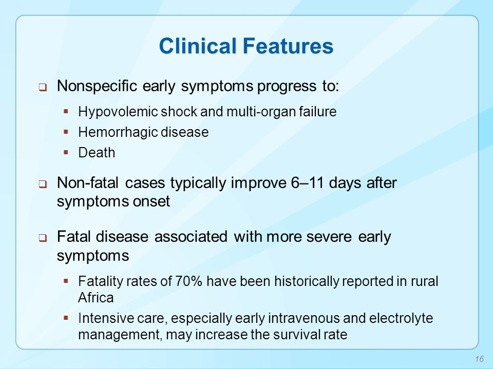 Clinical Features Nonspecific early symptoms progress to: