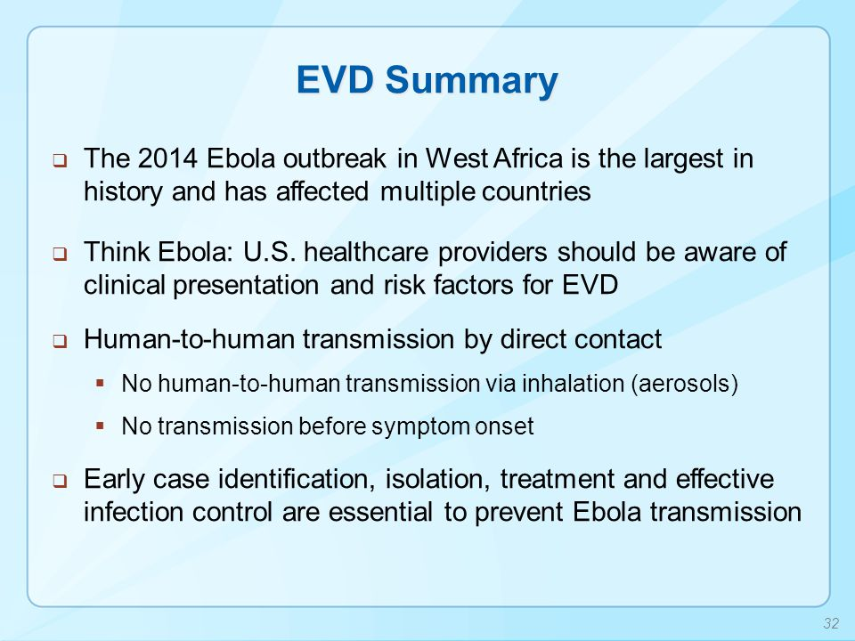 EVD Summary The 2014 Ebola outbreak in West Africa is the largest in history and has affected multiple countries.