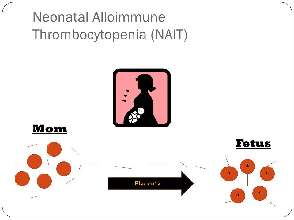 Neonatal Alloimmune Thrombocytopenia (NAIT)