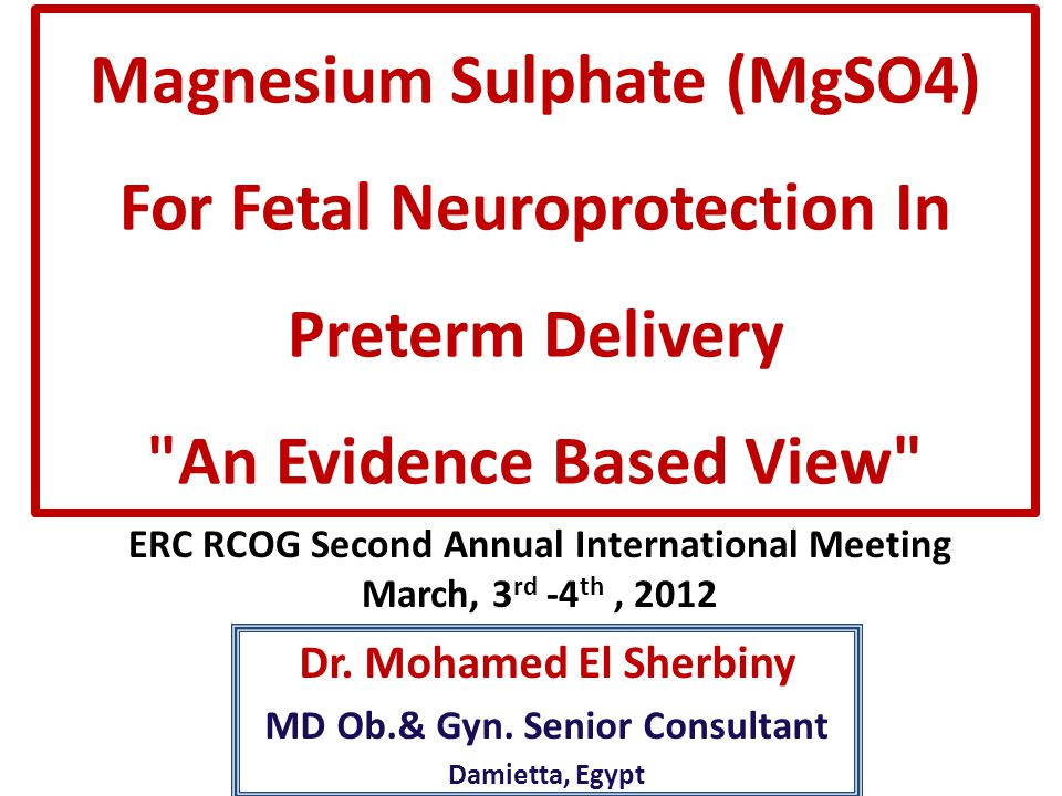 Magnesium Sulphate (MgSO4) For Fetal Neuroprotection In Preterm Delivery An Evidence Based View
