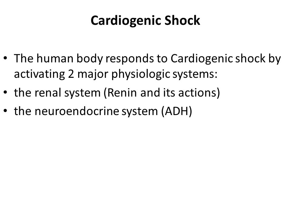 Cardiogenic Shock The human body responds to Cardiogenic shock by activating 2 major physiologic systems: