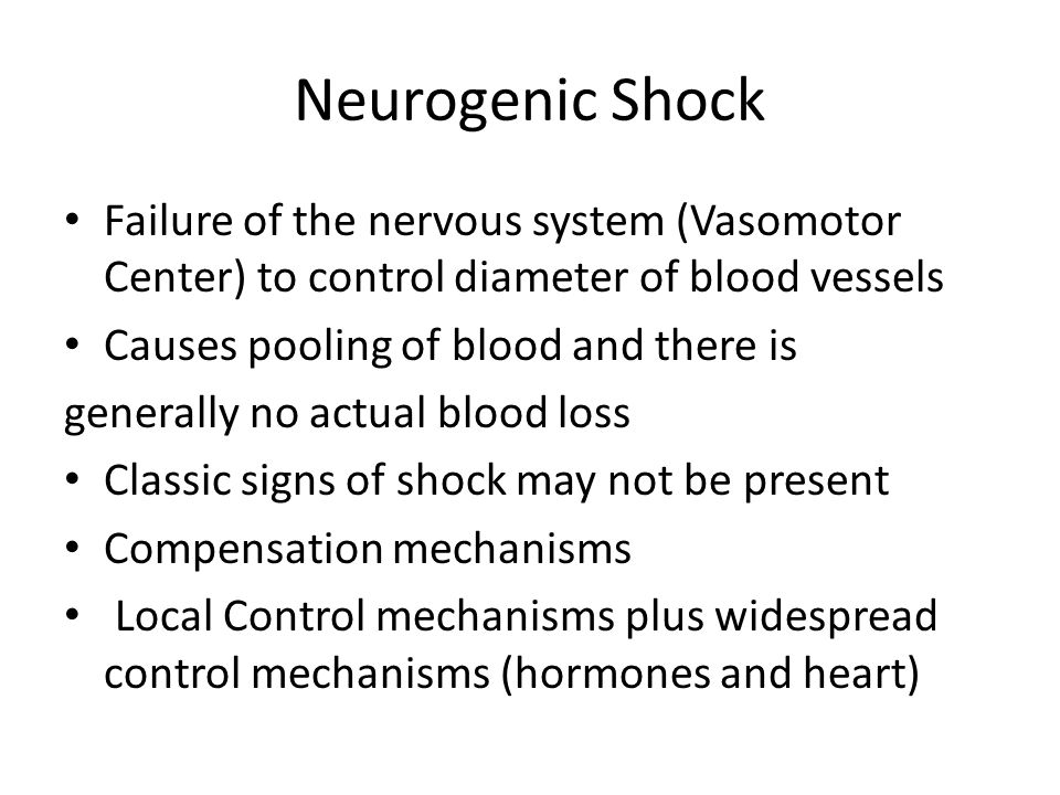 Neurogenic Shock Failure of the nervous system (Vasomotor Center) to control diameter of blood vessels.