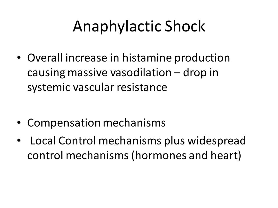 Anaphylactic Shock Overall increase in histamine production causing massive vasodilation – drop in systemic vascular resistance.