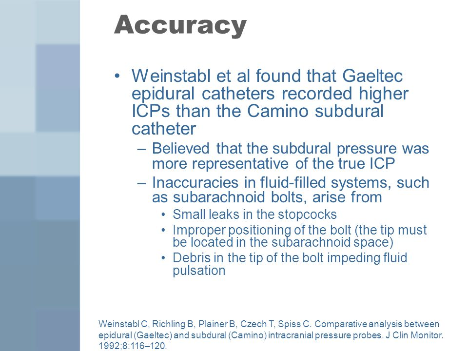 Accuracy Weinstabl et al found that Gaeltec epidural catheters recorded higher ICPs than the Camino subdural catheter.