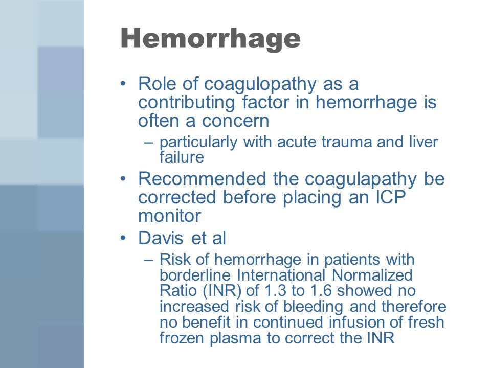 Hemorrhage Role of coagulopathy as a contributing factor in hemorrhage is often a concern. particularly with acute trauma and liver failure.
