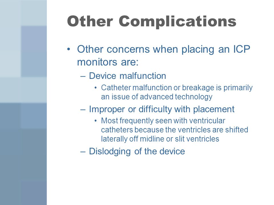 Other Complications Other concerns when placing an ICP monitors are: