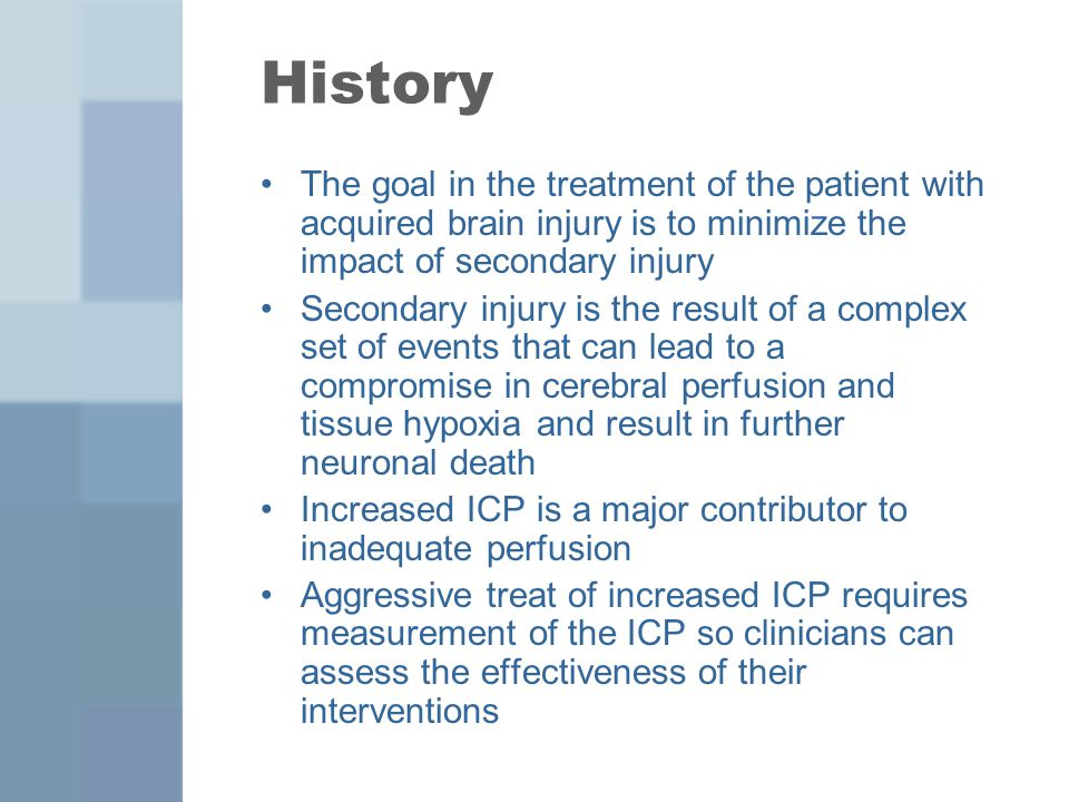 History The goal in the treatment of the patient with acquired brain injury is to minimize the impact of secondary injury.