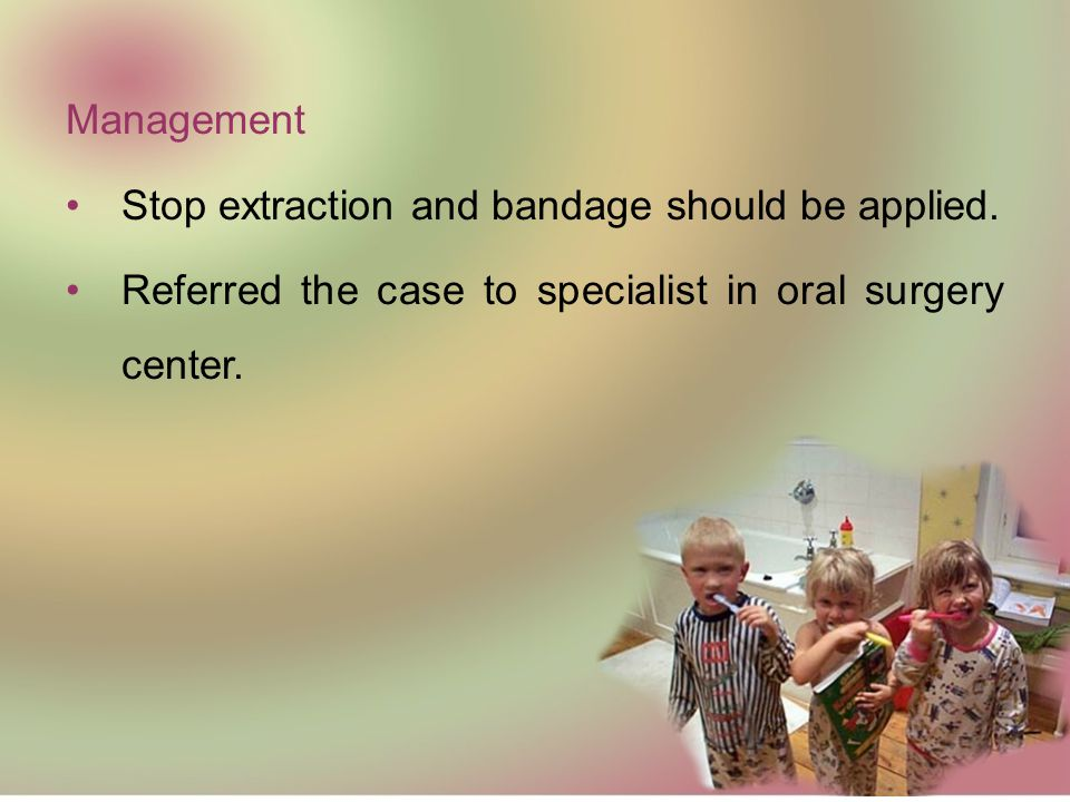 Management Stop extraction and bandage should be applied.