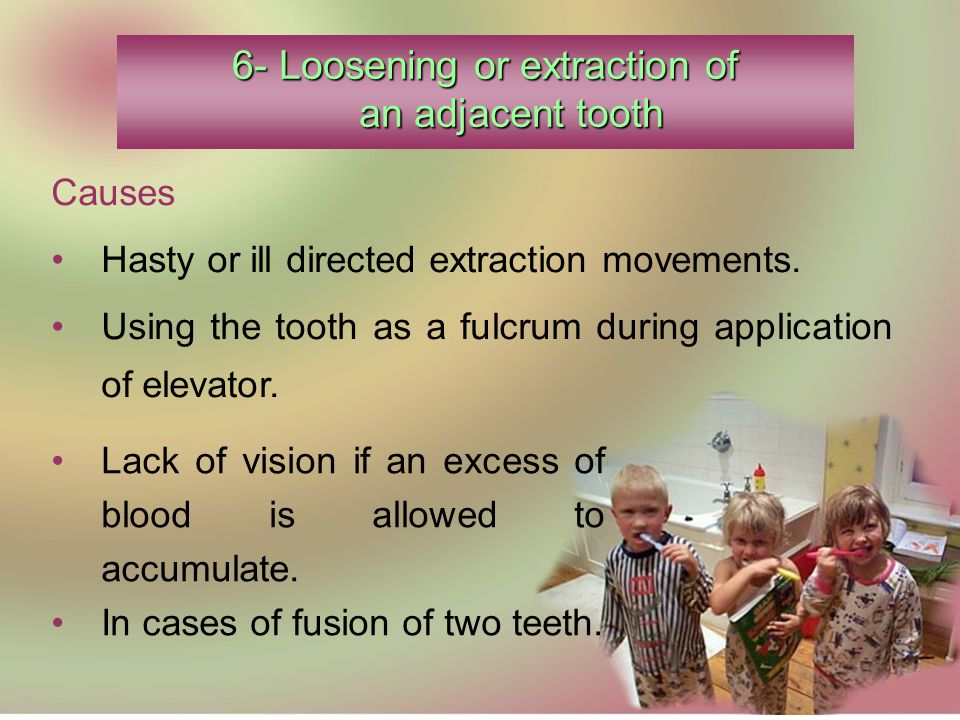 6- Loosening or extraction of an adjacent tooth