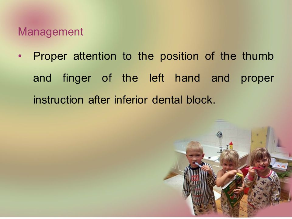 Management Proper attention to the position of the thumb and finger of the left hand and proper instruction after inferior dental block.