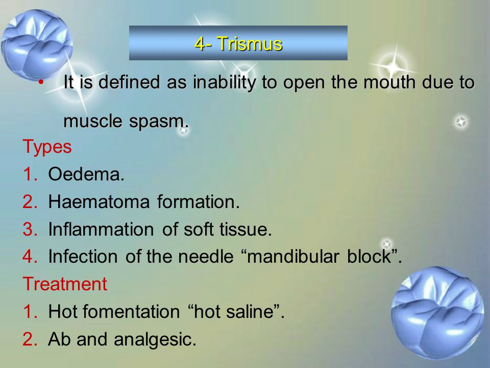 4- Trismus It is defined as inability to open the mouth due to muscle spasm. Types. Oedema. Haematoma formation.