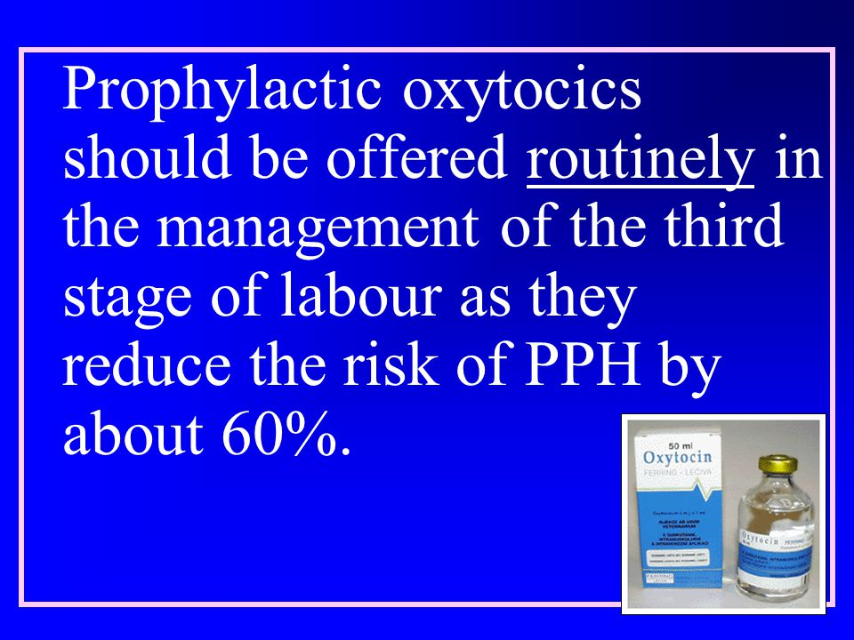 Prophylactic oxytocics should be offered routinely in the management of the third stage of labour as they reduce the risk of PPH by about 60%.