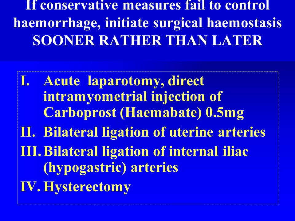 If conservative measures fail to control haemorrhage, initiate surgical haemostasis SOONER RATHER THAN LATER