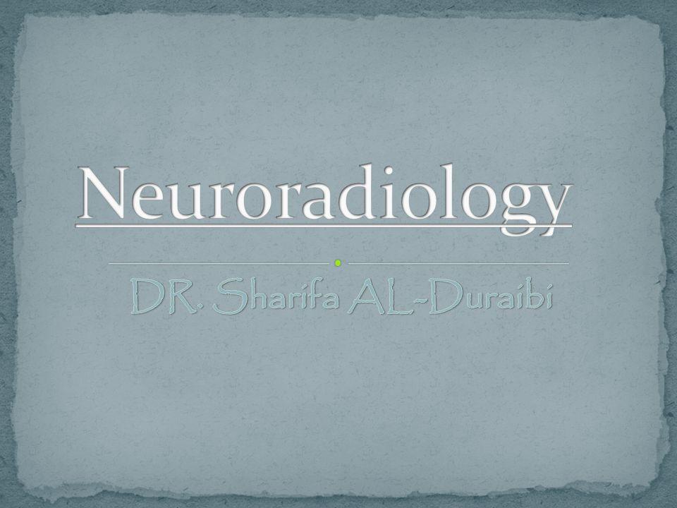 Neuroradiology DR. Sharifa AL-Duraibi