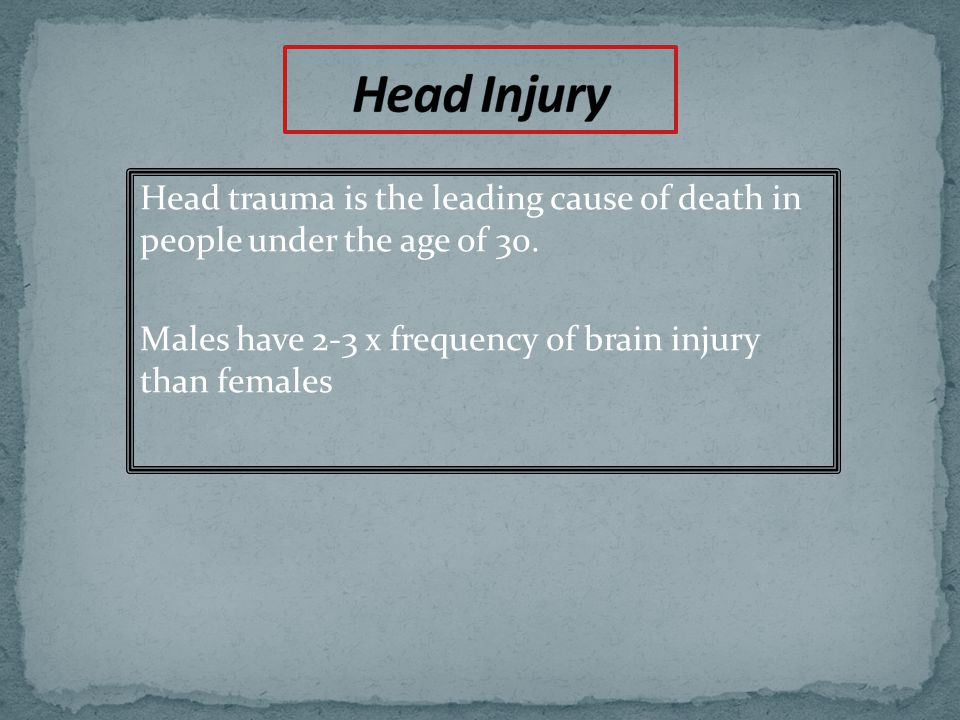 Head Injury Head trauma is the leading cause of death in people under the age of 30.