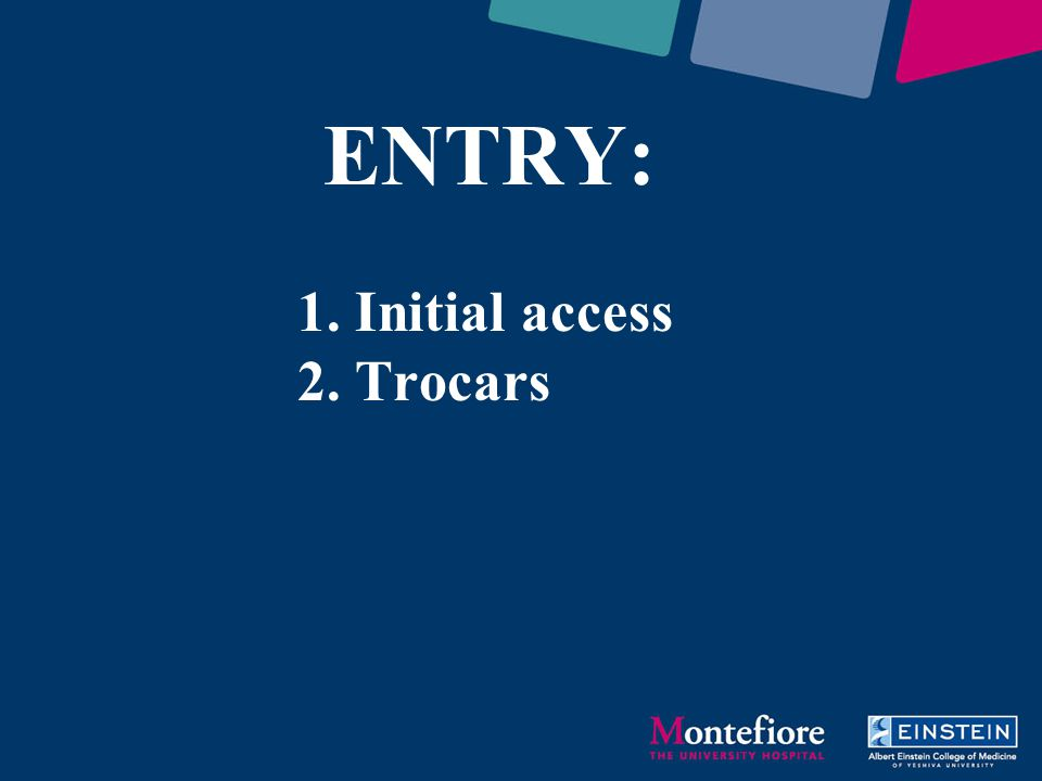 ENTRY: 1. Initial access 2. Trocars