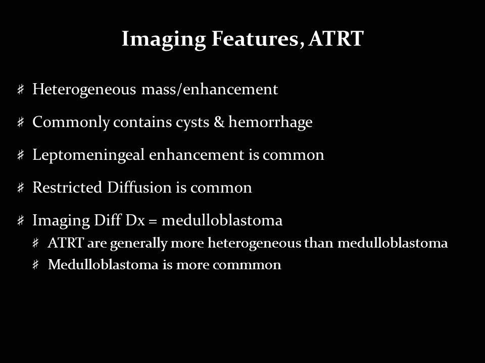Imaging Features, ATRT Heterogeneous mass/enhancement