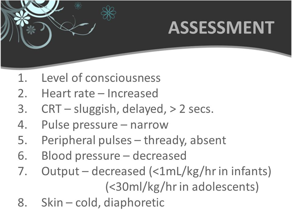 ASSESSMENT Level of consciousness Heart rate – Increased