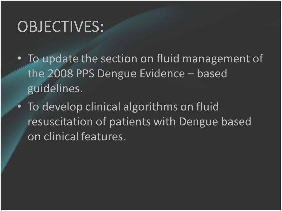 OBJECTIVES: To update the section on fluid management of the 2008 PPS Dengue Evidence – based guidelines.