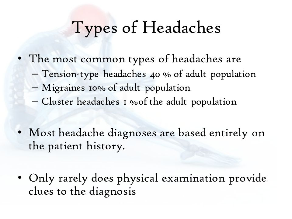Types of Headaches The most common types of headaches are