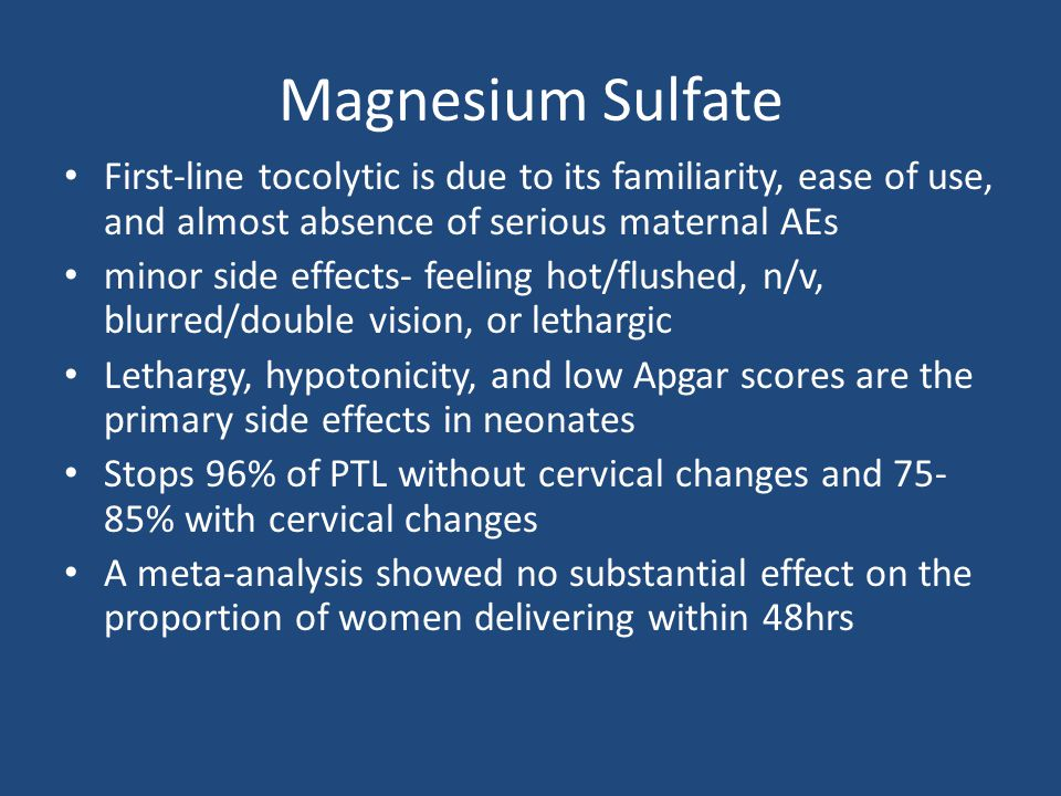 Magnesium Sulfate First-line tocolytic is due to its familiarity, ease of use, and almost absence of serious maternal AEs.